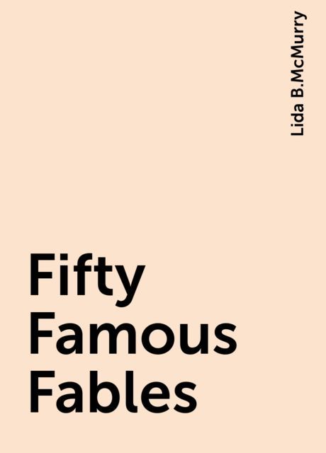 Fifty Famous Fables, Lida B.McMurry