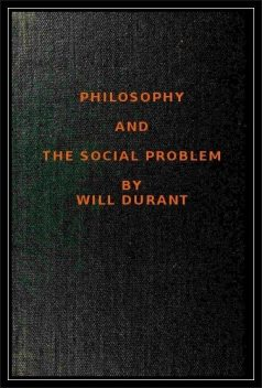 Philosophy and the Social Problem, Will Durant