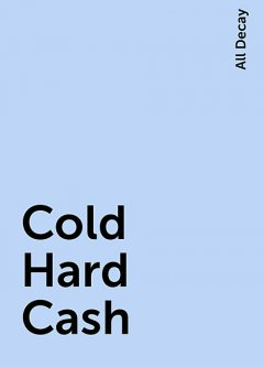 Cold Hard Cash, All Decay