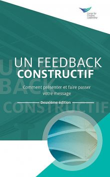 Feedback That Works: How to Build and Deliver Your Message, Second Edition (French), Center for Creative Leadership