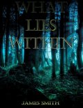 What Lies Within, James Smith