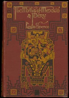 The Myths of Mexico & Peru, Lewis Spence