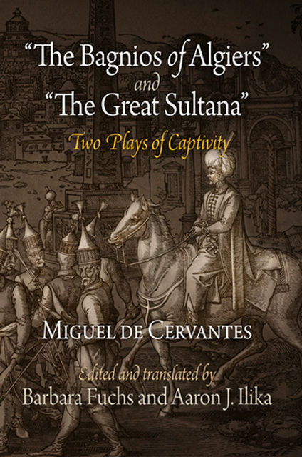 """The Bagnios of Algiers"" and ""The Great Sultana"", Miguel de Cervantes Saavedra"