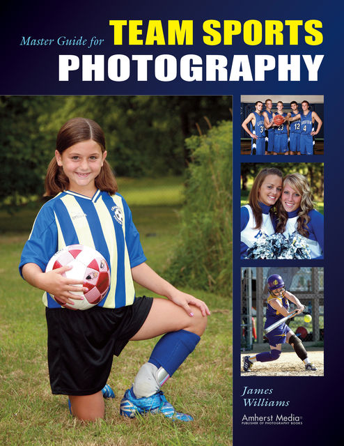 Master Guide for Team Sports Photography, James Williams