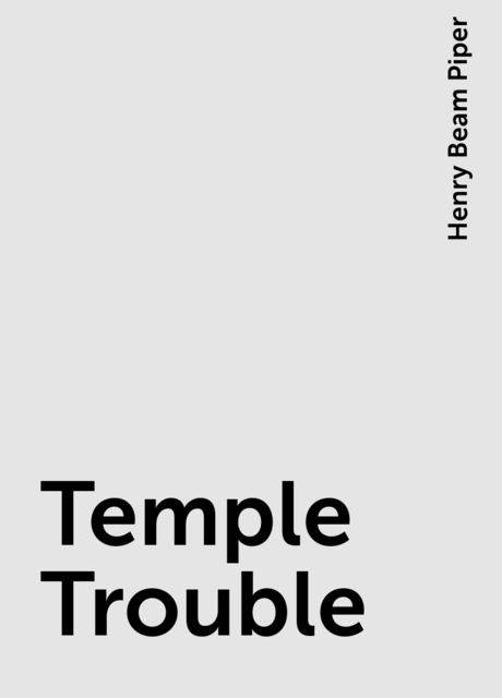 Temple Trouble, Henry Beam Piper