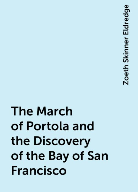The March of Portola and the Discovery of the Bay of San Francisco, Zoeth Skinner Eldredge