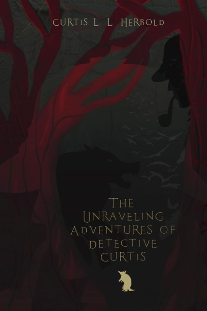 The Unraveling Adventures of Detective Curtis, Curtis L.L. Herbold
