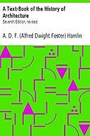 A Text-Book of the History of Architecture Seventh Edition, revised, A.D.F.Hamlin