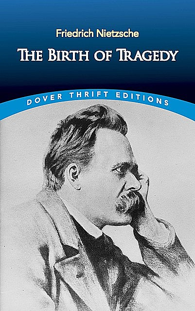 The Birth of Tragedy, Friedrich Nietzsche