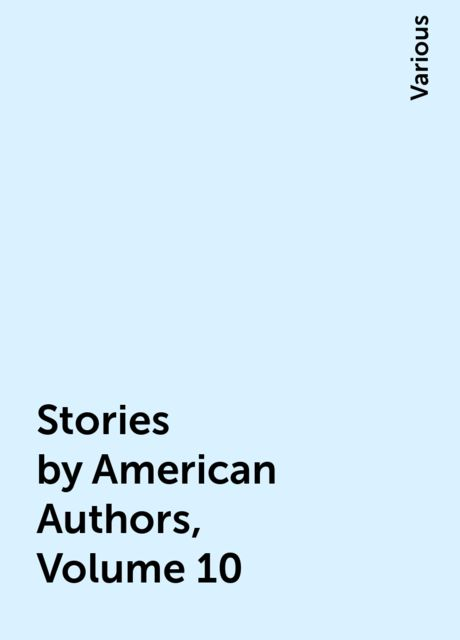 Stories by American Authors, Volume 10, Various