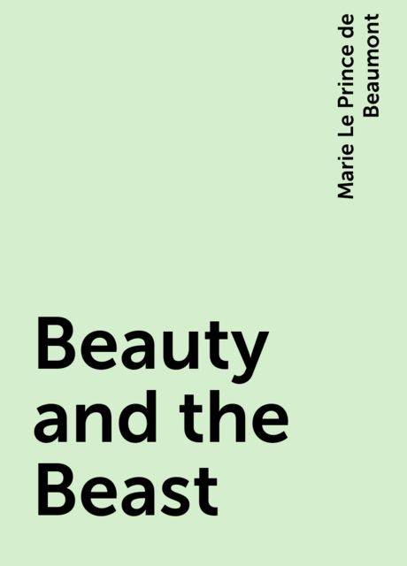 Beauty and the Beast, Marie Le Prince de Beaumont
