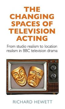 The changing spaces of television acting, Richard Hewett