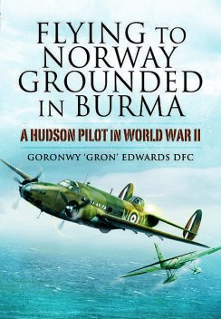 Flying to Norway, Grounded in Burma, Goronwy 'Gron' Edwards