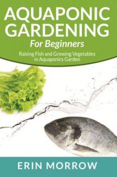 Aquaponic Gardening For Beginners, Erin Morrow