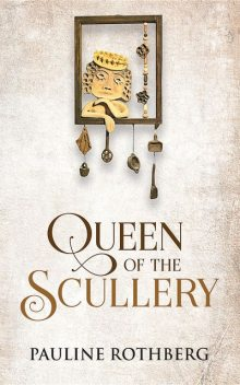 Queen of the Scullery, Pauline Rothberg