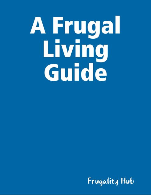 A Frugal Living Guide, Frugality Hub