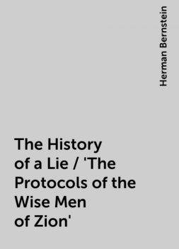 The History of a Lie / 'The Protocols of the Wise Men of Zion', Herman Bernstein