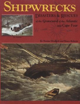 Shipwrecks, Disasters and Rescues of the Graveyard of the Atlantic and Cape Fear, Bruce Roberts, Norma Elizabeth