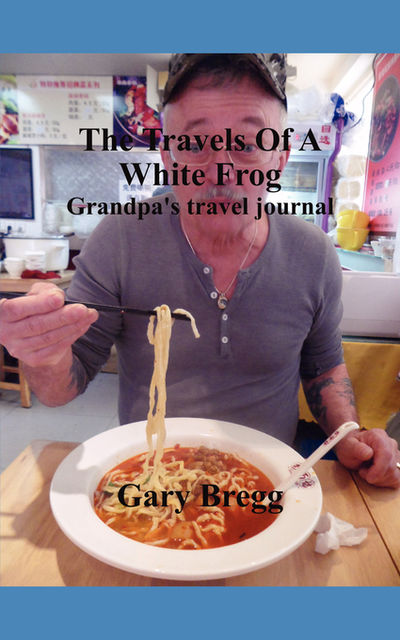 The Travels Of A White Frog, Gary Bregg