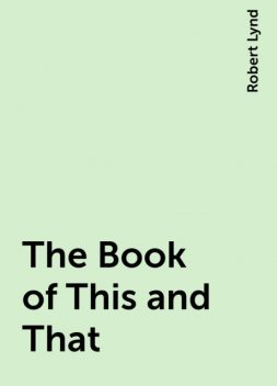 The Book of This and That, Robert Lynd