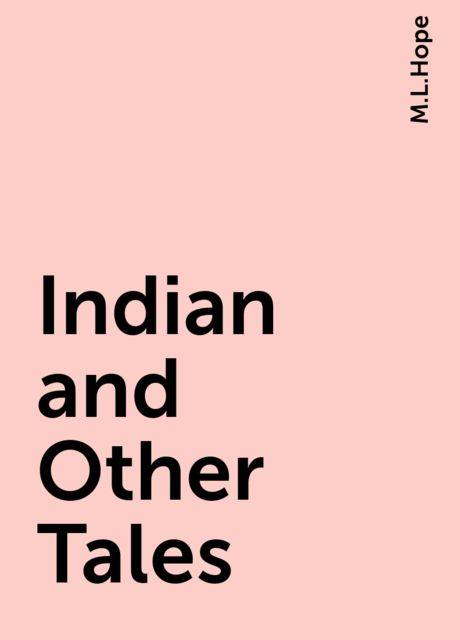 Indian and Other Tales, M.L.Hope