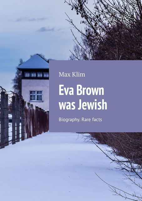 Eva Brown was Jewish. Biography. Rare facts, Max Klim