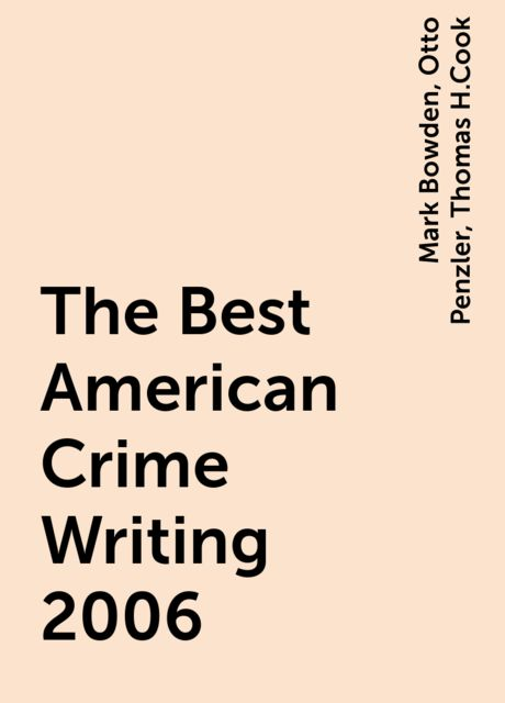 The Best American Crime Writing 2006, Otto Penzler, Thomas H.Cook, Mark Bowden