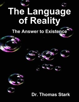 The Language of Reality: The Answer to Existence, Thomas Stark