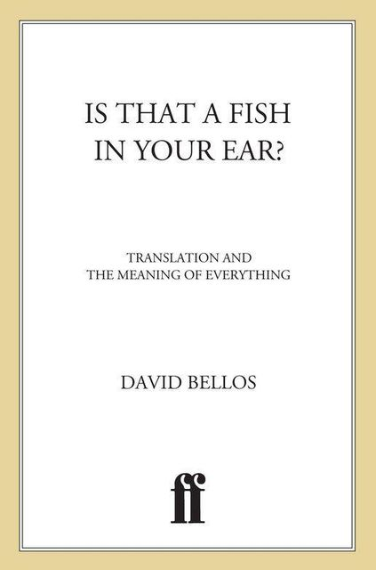 Is That a Fish in Your Ear?, David Bellos