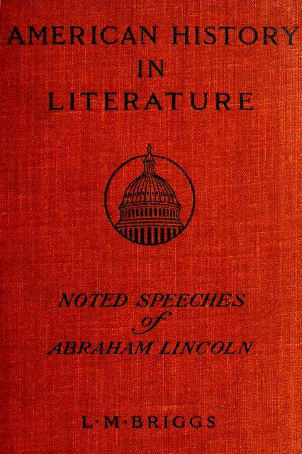 Noted Speeches of Abraham Lincoln, Including the Lincoln-Douglas Debate, Abraham Lincoln