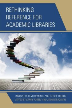 Rethinking Reference for Academic Libraries, Carrie Forbes, Jennifer Bowers