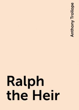 Ralph the Heir, Anthony Trollope
