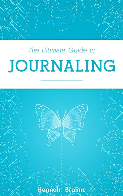 The Ultimate Guide to Journaling, Hannah Braime