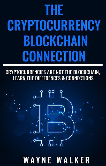 The Cryptocurrency – Blockchain Connection, Wayne Walker