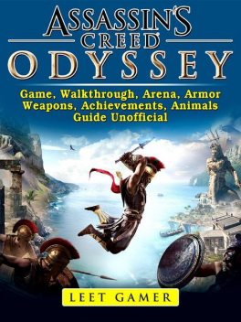 Assassins Creed Odyssey Game, Walkthrough, Arena, Armor, Weapons, Achievements, Animals, Guide Unofficial, Leet Gamer
