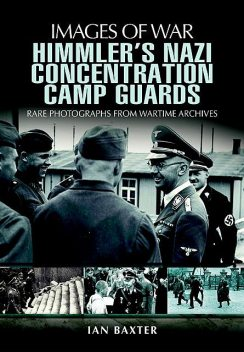 Himmler's Nazi Concentration Camp Guards, Ian Baxter