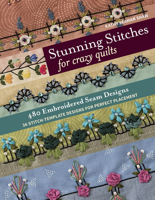 Stunning Stitches for Crazy Quilts, Kathy Seaman Shaw