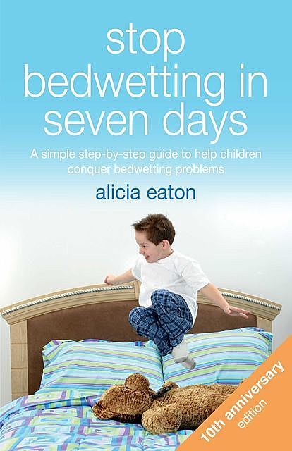 Stop Bedwetting in Seven Days, Alicia Eaton