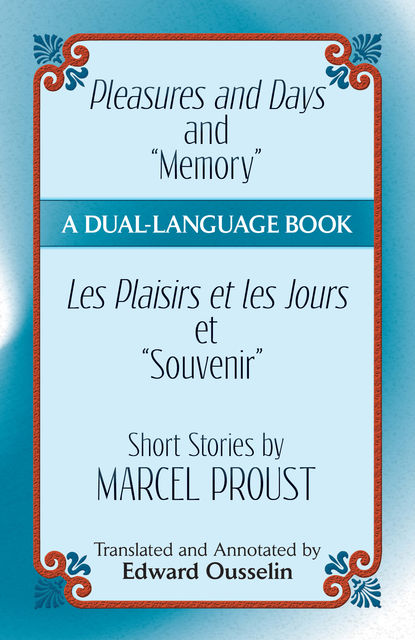 "Pleasures and Days and ""Memory"" / Les Plaisirs et les Jours et ""Souvenir"" Short Stories by Marcel Proust, Marcel Proust"
