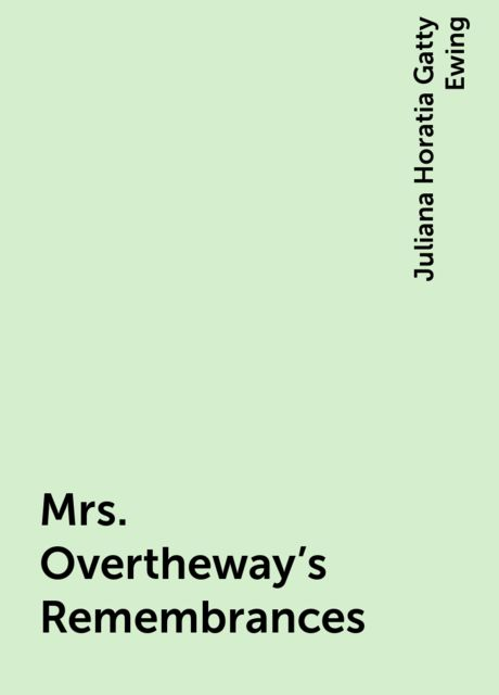 Mrs. Overtheway's Remembrances, Juliana Horatia Gatty Ewing