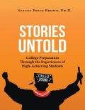 Stories Untold: College Preparation Through the Experiences of High Achieving Students, Ph.D., Stacey Price Brown