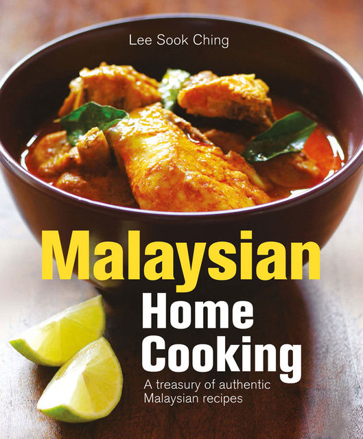 Malaysian Home Cooking: A Treasury of Authentic Malaysian Recipes, Lee Sook Ching