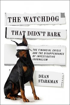 The Watchdog That Didn't Bark, Dean Starkman