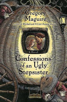 Confessions of an Ugly Stepsister, Gregory Maguire