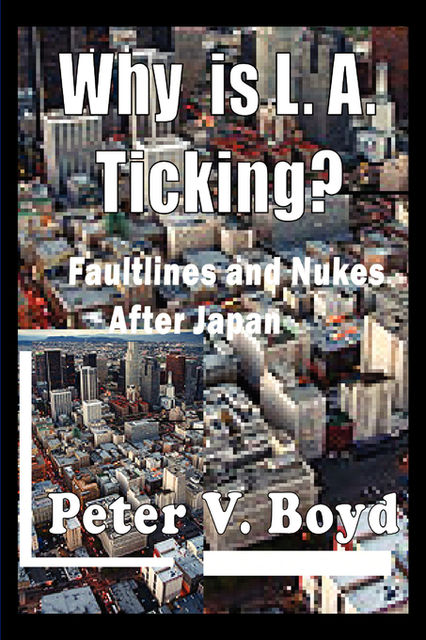 Why is L.A. Ticking? Faultlines and Nukes After Japan, Peter Boyd