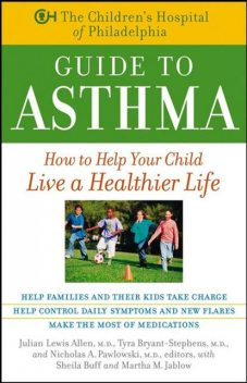 The Children's Hospital of Philadelphia Guide to Asthma, Julian Lewis Allen, Martha M.Jablow, Nicholas A.Pawlowski, Sheila Buff, Tyra Bryant-Stephens