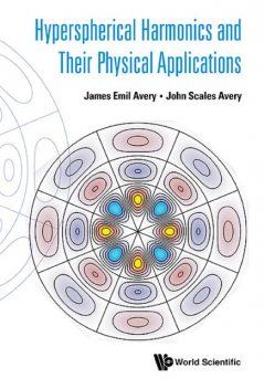Hyperspherical Harmonics and Their Physical Applications, John Scales Avery, James Avery