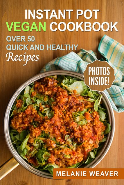 Instant Pot Vegan Cookbook, Melanie Weaver