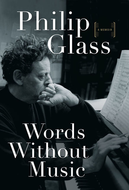 Words Without Music: A Memoir, Philip Glass
