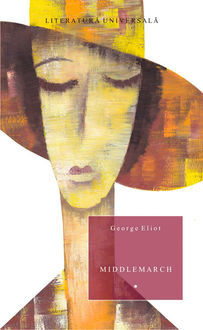 Middlemarch. Volumul 1, George Eliot